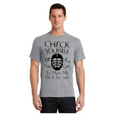 To Make Shirts Check Yourself Or Are You Going To Make Me Do It For You Lacrosse T Shirt Lax