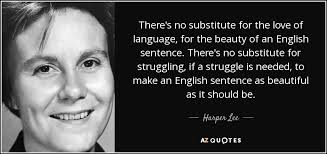 Beauty Of English Language Quotes Best of Harper Lee Quote There's No Substitute For The Love Of Language