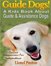 guide dogs a kids book about guide other istance dogs fun facts about canine panions for independence learn about these dog heroes