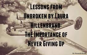 Unbroken Quotes Hannah Heath Lessons from Unbroken by Laura Hillenbrand The 84