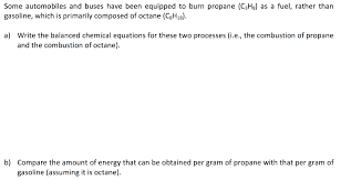 some automobiles and buses have been equipped to burn propane c3h8 as a fuel