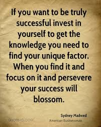 sydney madwed success quotes quotehd if you want to be truly successful invest in yourself to get the knowledge you need