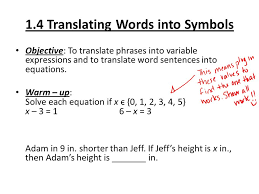1 4 translating words into symbols objective to translate phrases into variable expressions and to translate