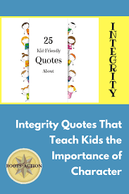Integrity Quotes That Teach Kids The Importance Of Character Roots