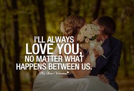 I Will Always Love You Quotes Simple I'll Always Love You No Matter What Happens Sayings With Images