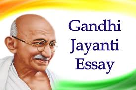 gandhi jayanti essay best essay on gandhi jayanti for students