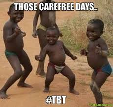 Those carefree days.. #TBT - Dancing Black Kids | Make a Meme via Relatably.com