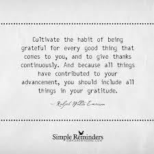 cultivate the habit of being grateful by ralph waldo emerson emerson is also well known as a mentor and friend of fellow transcendentalist henry david thoreau