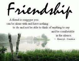 Friendship A Friend Is Someone You Can Be Alone With And Have