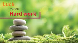 Kết quả hình ảnh cho luck or hard work