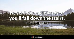 Stairs Quotes Enchanting Never Look Backwards Or You'll Fall Down The Stairs Rudyard