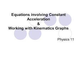 1 equations involving constant acceleration working with kinematics graphs physics 11