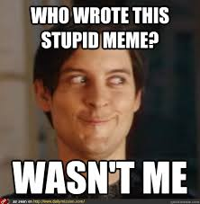 Who wrote this stupid meme? wasn't me - Tobey Maguire Wasnt Me ... via Relatably.com