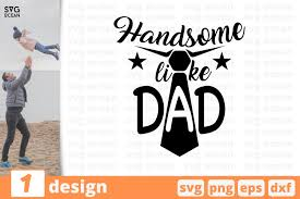 *****due to the electronic nature of the file, no refunds will be given. Handsome Like Dad Svg Cut Files Fathers Day Svg Eps Dxf 590295 Cut Files Design Bundles
