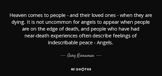 Gary Kinnaman Quote Heaven Comes To People And Their Loved Ones Inspiration Heaven Quotes For Loved Ones