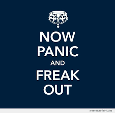 Now Panic and Freak Out by ben - Meme Center via Relatably.com
