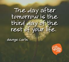 The Day After Tomorrow Is The Third Day Of The George Carlin Quotes