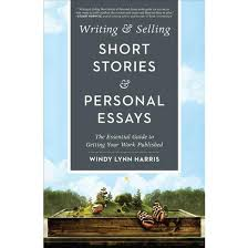 writing selling short stories personal essays the essential  writing selling short stories personal essays the essential guide to getting your work published