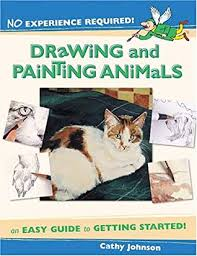 No Experience Required: Drawing & Painting Animals by Cathy Johnson