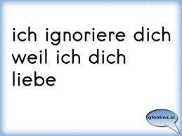 Ich Ignoriere Dich Weil Ich Dich Liebe österreichische Sprüche Und