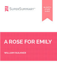 a rose for emily summary supersummary a rose for emily