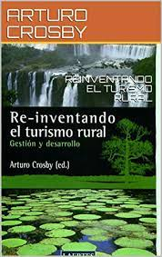 REINVENTANDO EL TURISMO RURAL eBook: CROSBY, ARTURO, SOLSONA, JAVIER,  PEDRO, AURORA , GOMEZ, OLGA, PRATO, NELSON: Amazon.com.mx: Tienda Kindle