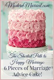 Happy Marriage Quotes Awesome The Shortest Path To Happy Marriage 48 Pieces Of Marriage Advice Cake