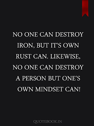 No One Can Destroy Iron But Its Own Rust Can Likewise No