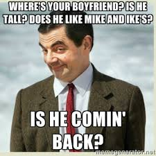 Where's your boyfriend? Is he tall? Does he like Mike and Ike's ... via Relatably.com