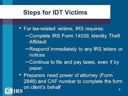Steps for IDT Victims For tax victims IRS requires