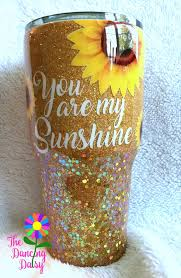 Diy Glass Cup Designs 30 Oz Sunflower Tumbler You Are My Sunshine Tumbler