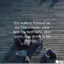 Ein Wahrer Freund Ist Ein Mensch Der Zwar Dein Lachen Sieht Aber