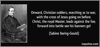 Christian Quotes About War Best Of Onward Christian Soldiers Marching As To War With The Cross Of