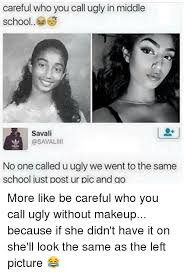 memes be careful who you call ugly and be careful careful who you