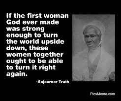 Sojourner Truth Quotes Cool Famous Quotes About 'Women' QuotationOf COM Wisdom As I Grow