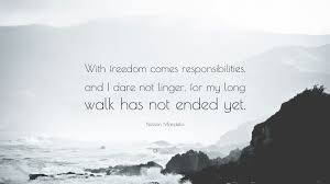 Nelson Mandela Quote With Freedom Comes Responsibilities And I