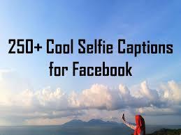 250 Cool Selfie Captions For Facebook