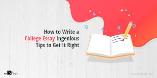 Tips For Writing College Essays How To Write A College Essay Ingenious Tips To Get It Right