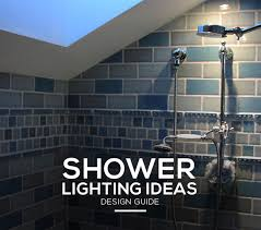 shower lighting ideas and fixtures that will transform any bathroom
