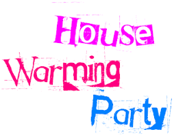 It's a House-Warming Party! Come on in!