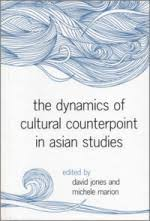 the dynamics of cultural counterpoint in asian studies east west essays on a wide range of areas and topics in asian studies for scholars looking to incorporate asia into their worldview and teaching