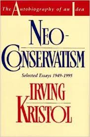 neoconservatism the autobiography of an idea irving kristol neoconservatism the autobiography of an idea