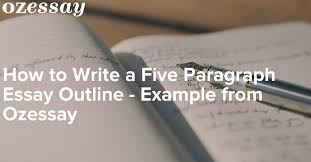 how to write a five paragraph essay outline example from ozessay
