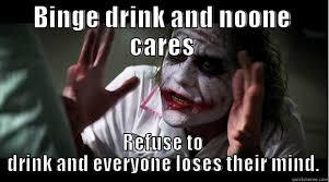 Quickmeme Binge Binge Drinking - Drinking