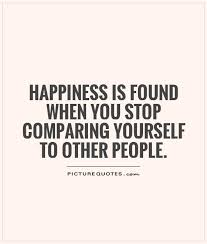 Compare Quotes Happiness is found when you stop comparing yourself to other 10