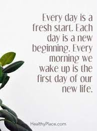 Quotes Sayings and Affirmations Positive Quote: Every day is a fresh start.  Each day is a new beginning. Every morn… | New day quotes, The help quotes,  Start quotes