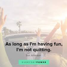 50 Quotes About Having Fun And Living Your Life 2019