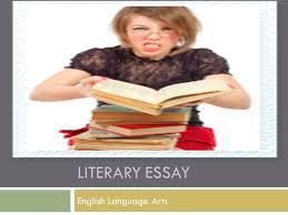 literary essay english language arts tips for literary essays  1 literary essay english language arts