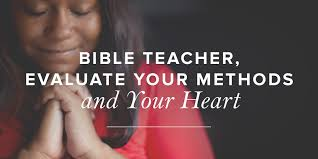 Bible Teacher Evaluate Your Methods And Your Heart Leader