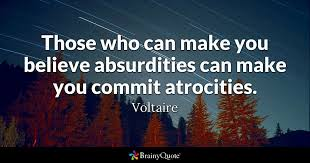 voltaire quotes brainyquote those who can make you believe absurdities can make you commit atrocities voltaire